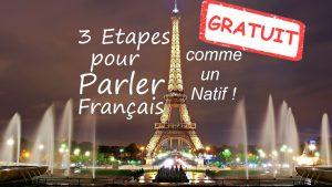 3 Etapes pour Parler Français comme Un Natif - COURS GRATUIT