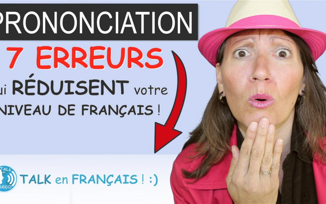 7 ERREURS de Prononciation qui RÉDUISENT votre Niveau de Français !