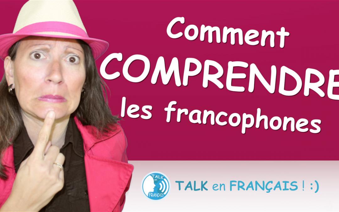 VOICI Comment Comprendre le Français de TOUS les Francophones