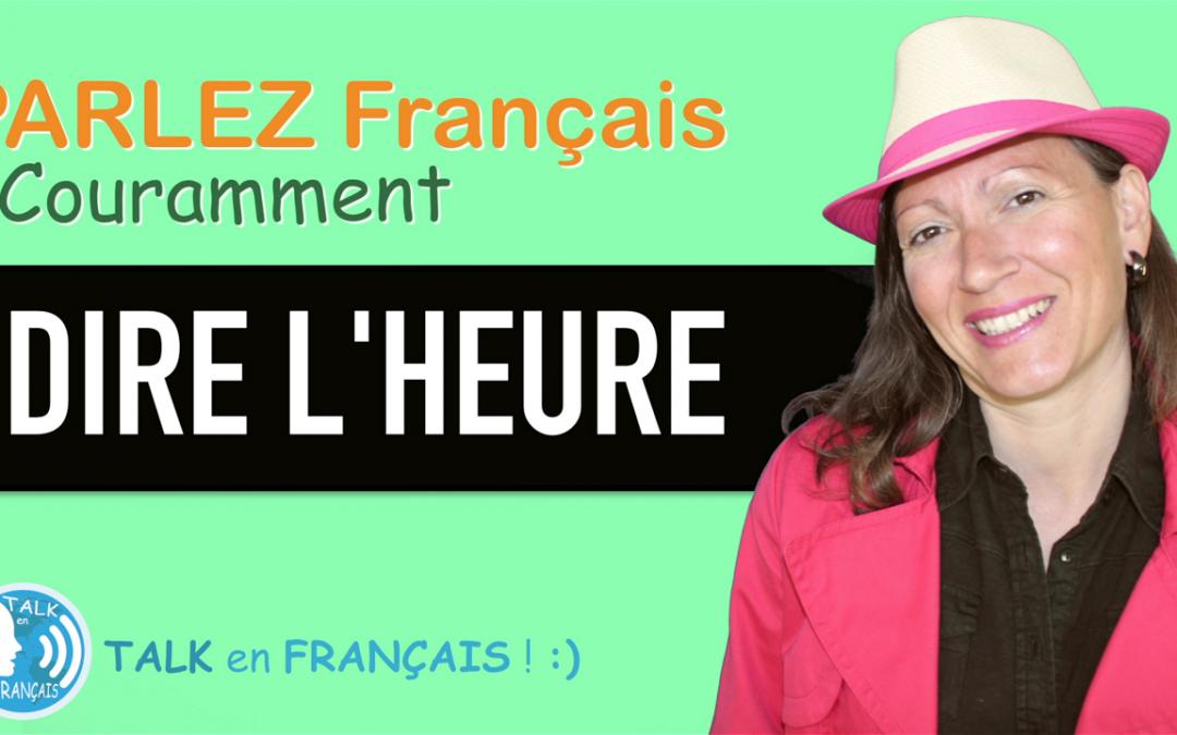 «DIRE L'HEURE» Apprendre à Parler Français Couramment ! 5 minutes.