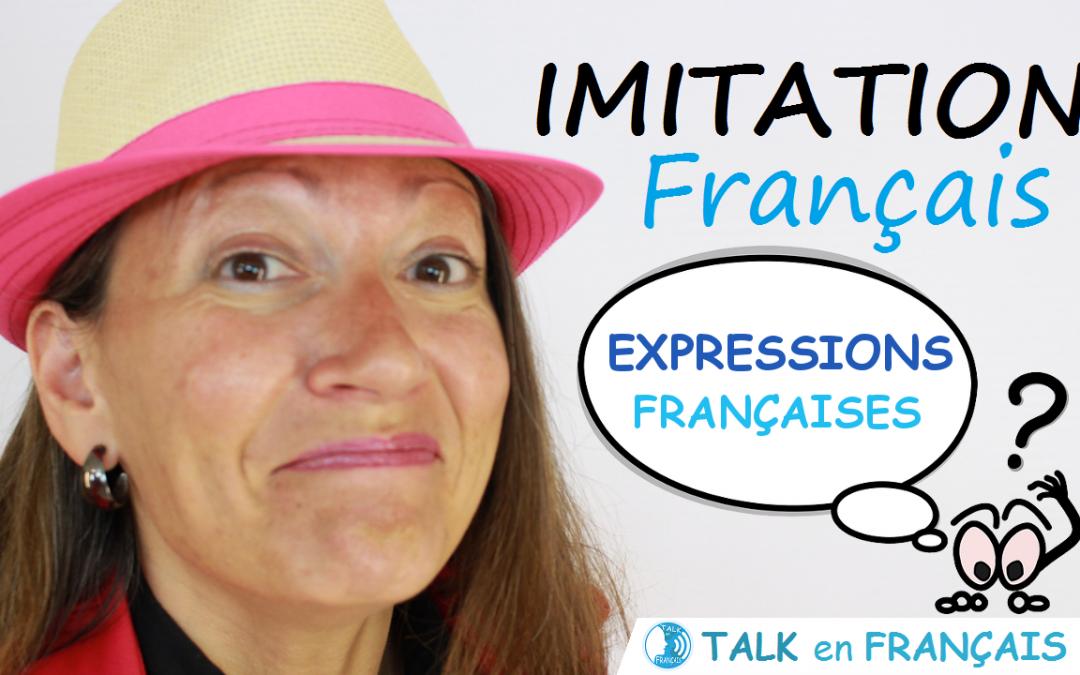 Leçon d'Imitation en Français – Les Expressions Françaises – Apprendre à Parler Français