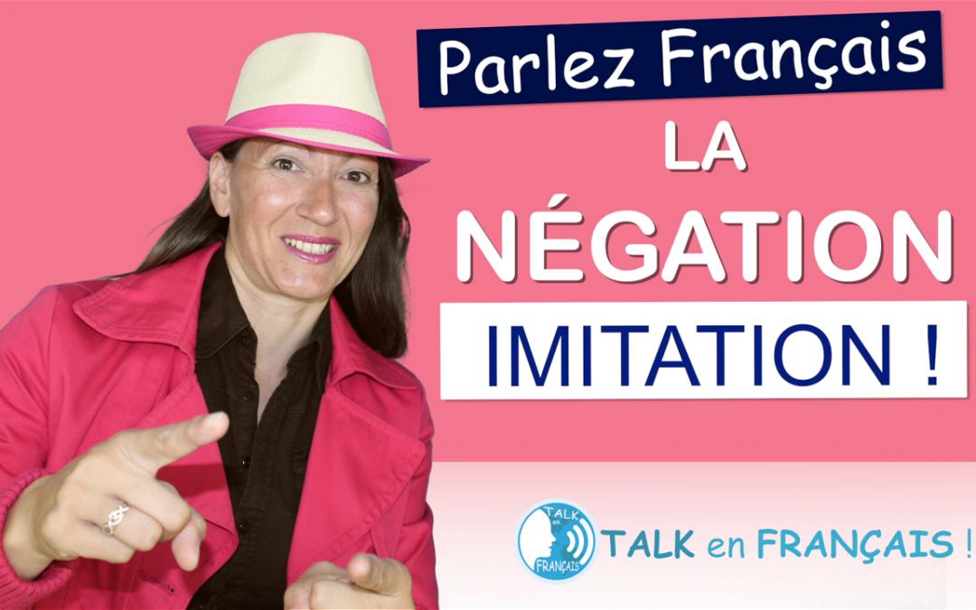 Leçon d'Imitation en Français – La Négation – Apprendre à Parler Français Couramment