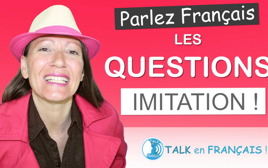 Leçon d'Imitation en Français – Les Questions – Apprendre à Parler Français Couramment