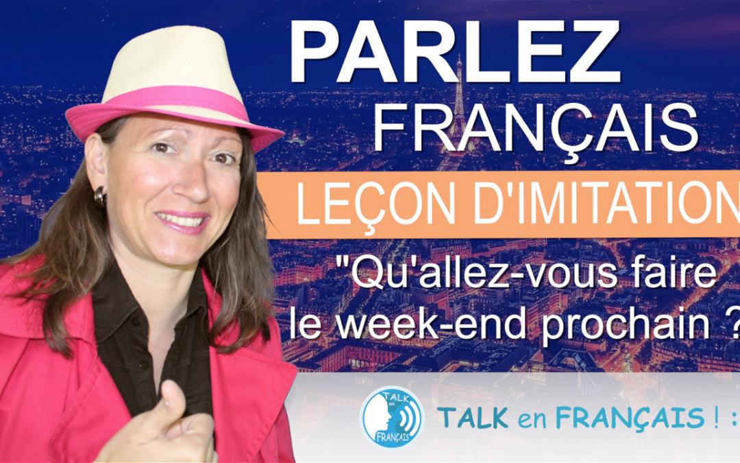 Technique d'Imitation – Le Week-end Prochain – Apprendre à Parler Français Rapidement
