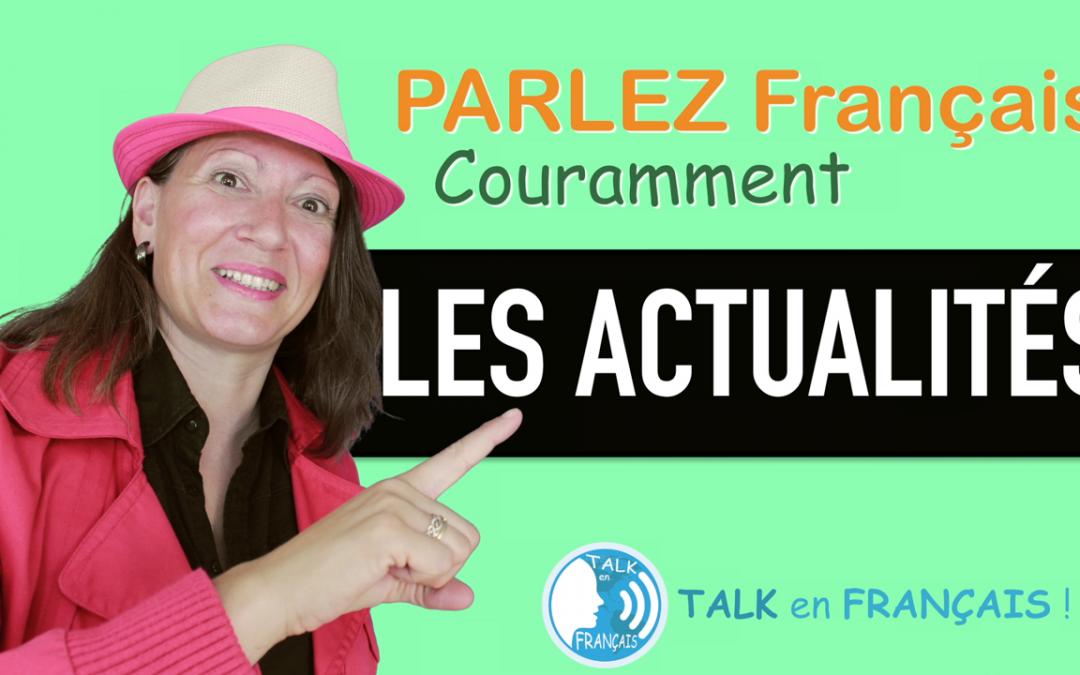 «LES ACTUALITÉS» Apprendre à Parler Français Couramment ! 5 minutes.