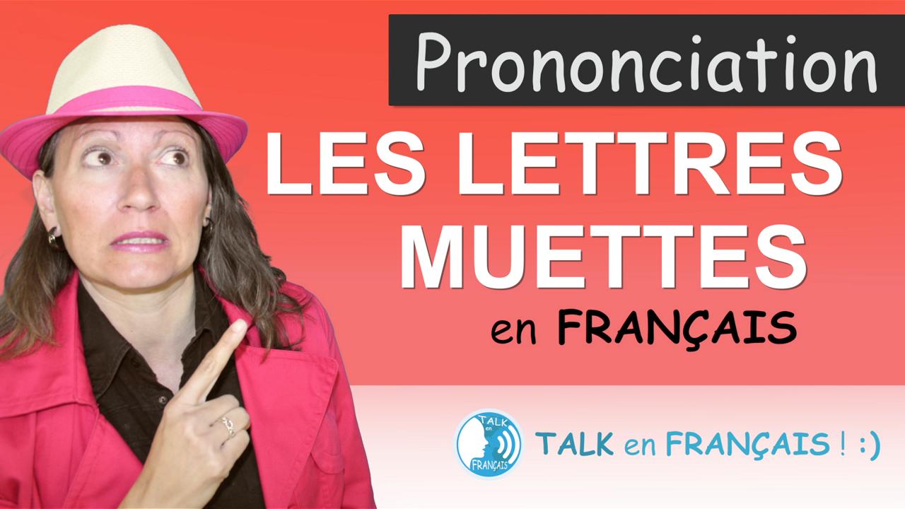 Lettres Muettes Prononciation Francais - Talk en Francais