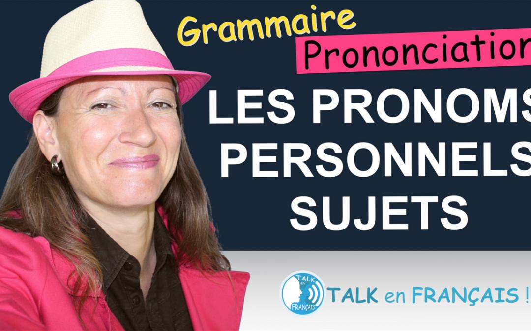 Les Pronoms Personnels Sujets en Français ! – Grammaire & Prononciation