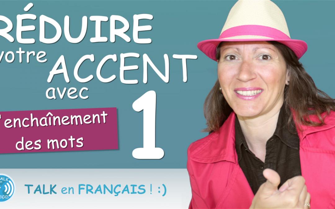 Comment RÉDUIRE votre ACCENT | L'Enchaînement des mots et Liaisons | Prononciation en Français