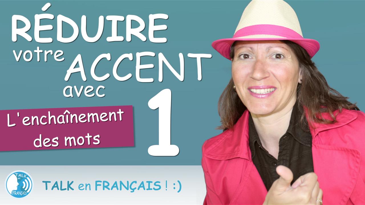 Reduire Accent Francais Enchainement - Talk en Francais