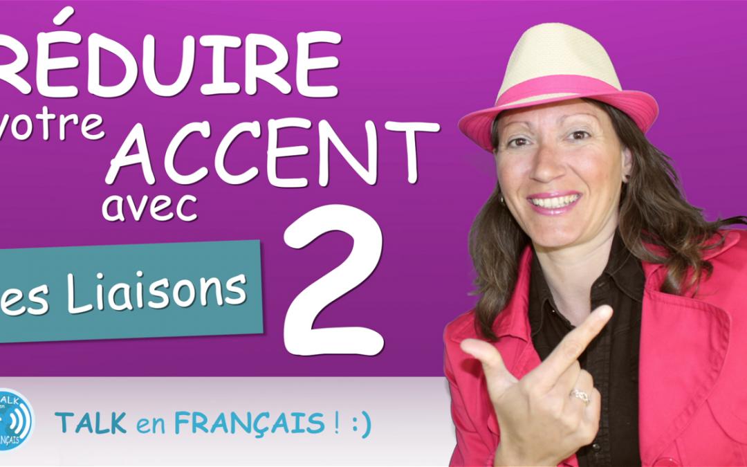 Comment RÉDUIRE votre ACCENT | Les Liaisons en Français | Prononciation
