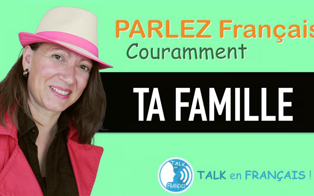 «TA FAMILLE» Apprendre à Parler Français Couramment ! 5 minutes.