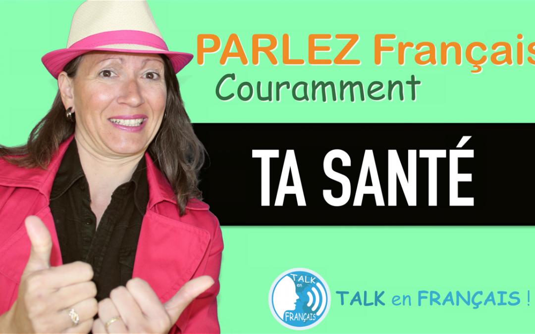 «TA SANTÉ» Apprendre à Parler Français Couramment ! 5 minutes.
