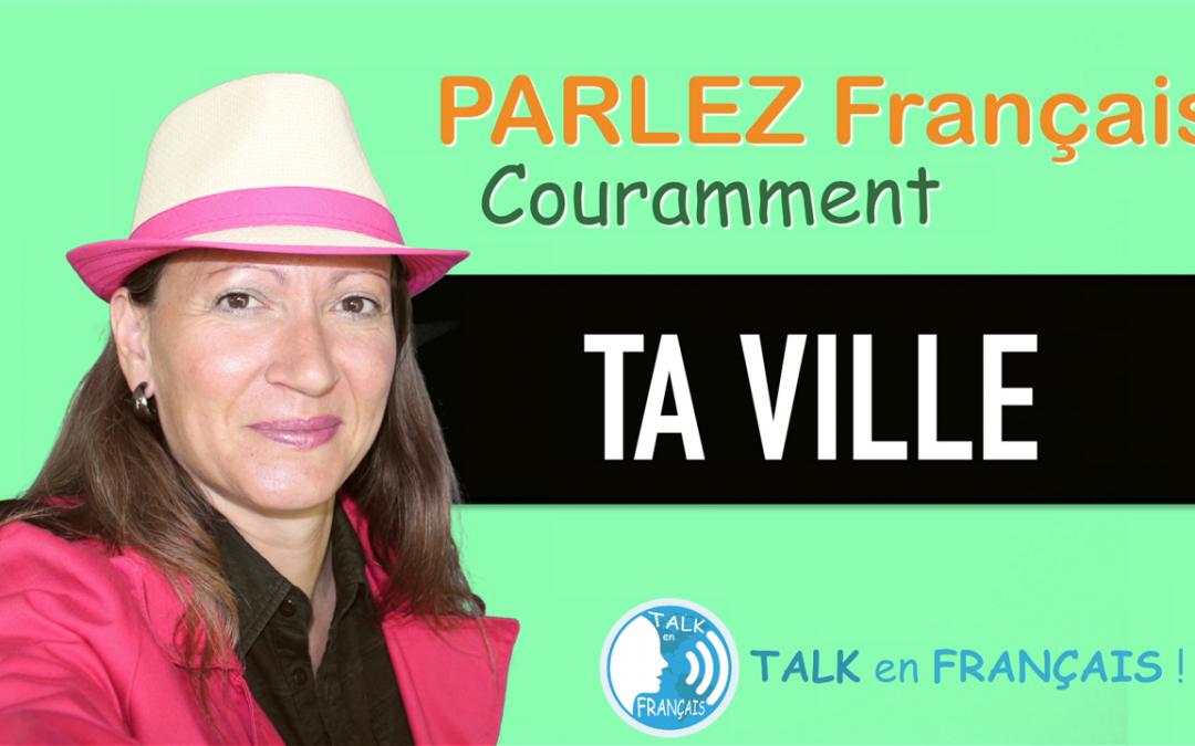 «TA VILLE» Apprendre à Parler Français Couramment ! 5 minutes.