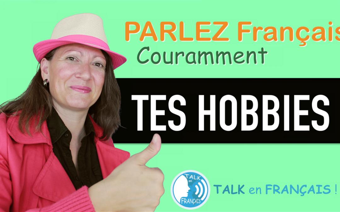 «TES HOBBIES, LOISIRS, PASSIONS» Apprendre à Parler Français Couramment ! 5 minutes.