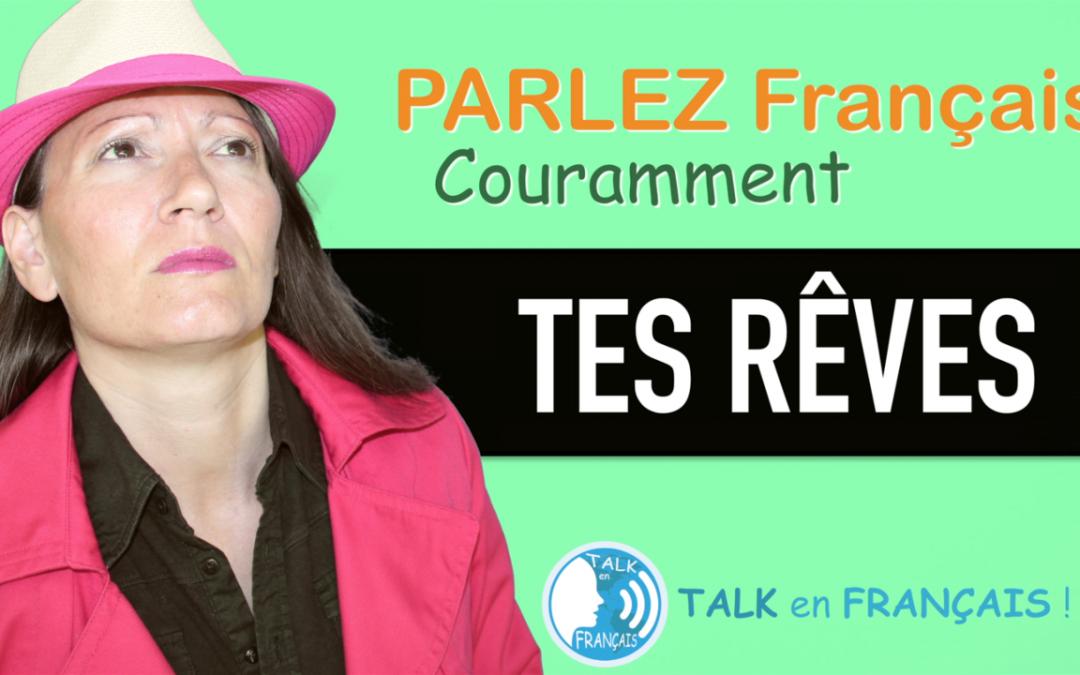 «TES RÊVES» Apprendre à Parler Français Couramment ! 5 minutes.
