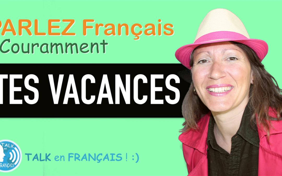 «TES VACANCES» Apprendre à Parler Français Couramment ! 5 minutes.