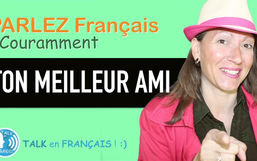 «TON MEILLEUR AMI» Apprendre à Parler Français Couramment ! 5 minutes.