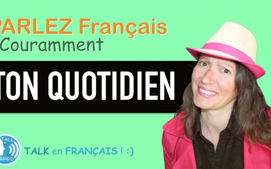 «TON QUOTIDIEN» Apprendre à Parler Français Couramment ! 5 minutes.